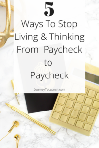 5 Ways to stop living and thinking from paycheck to paycheck
