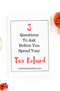 3 Questions To Ask Before You Spend Your Tax Refund