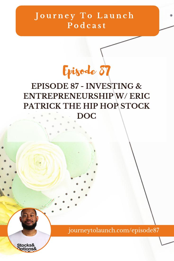 Episode 87 - Investing & Entrepreneurship w/ Eric Patrick The Hip Hop Stock Doc