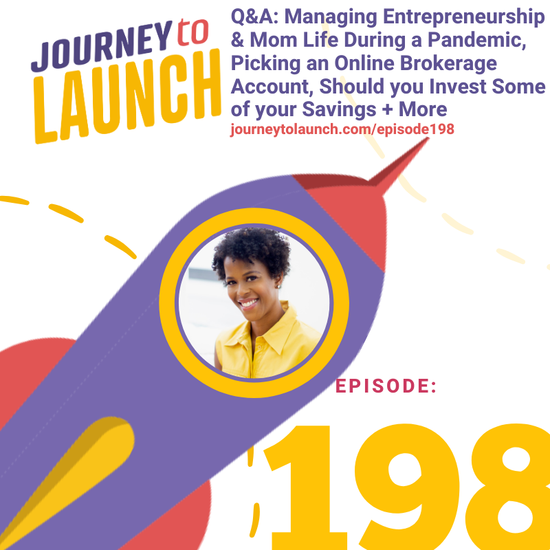 Q&A: Managing Entrepreneurship & MomLife During a Pandemic, Picking an Online Brokerage Account, Should you Invest Some of your Savings + More
